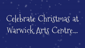 Dark blue background with snowflakes and writing Celebrate Christmas at Warwick Arts Centre